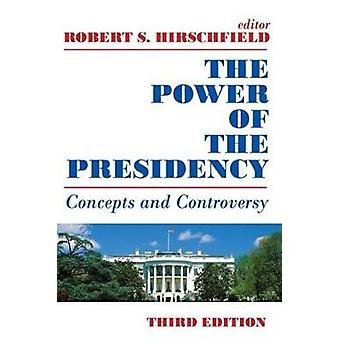 The Power of the Presidency  Concepts and Controversy by Hirschfield & Robert S.