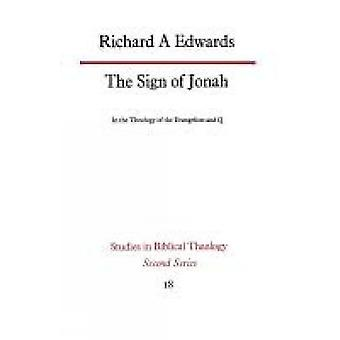 The Sign of Jonah in the Theology of the Evangelists and Q by Edwards & Richard A.