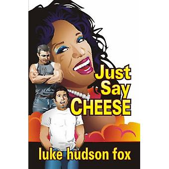 Just Say Cheese by Fox & Luke & Hudson