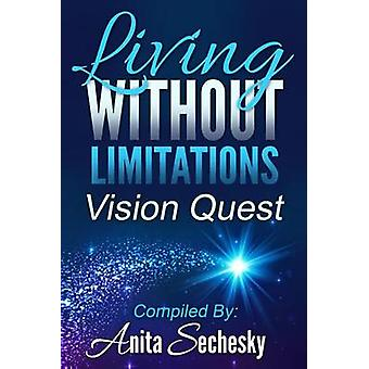 Living Without Limitations  Vision Quest by Sechesky & Anita