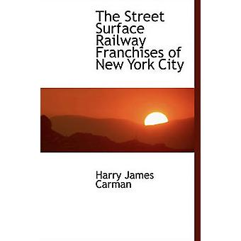 The Street Surface Railway Franchises of New York City by Carman & Harry James