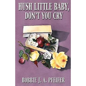 Hush Little Baby Dont die je huilen door Pfeifer & Bobbie J. A.