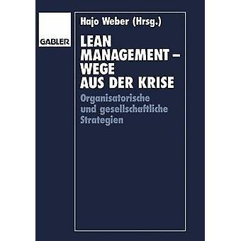 Lean Management Wege AUS der Krise Organisatorische und gesellschaftliche strategien by Weber & Hajo