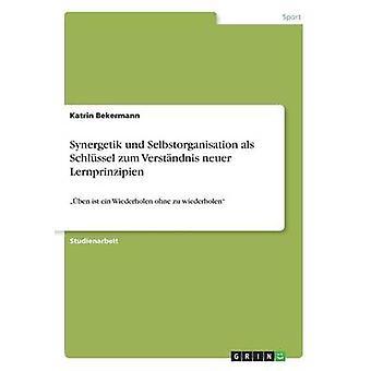 Synergetik und Selbstorganisation  als Schlssel zum Verstndnis  neuer Lernprinzipienben ist ein Wiederholen ohne zu wiederholen by Bekermann & Katrin