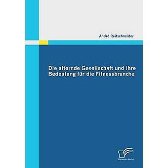Die Alternde Gesellschaft Und Ihre Bedeutung Fur Die Fitnessbranche by Reifschneider & Andre