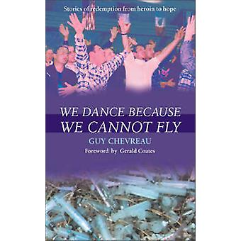 We Dance Because We Cannot Fly by Guy Chevreau - 9780007102846 Book
