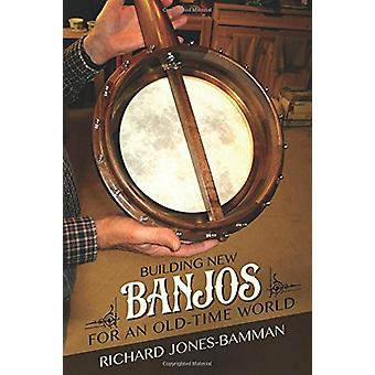 Building New Banjos for an Old-Time World by Richard Jones-Bamman - 9