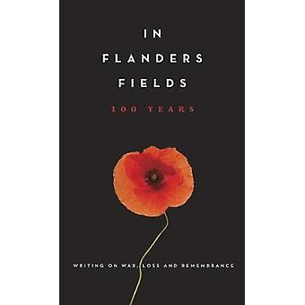 In Flanders Fields - 100 Years - Writing on War - Loss and Rememberance