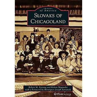 Slovaks of Chicagoland by Robert M Fasiang - Robert Magruder - Joseph
