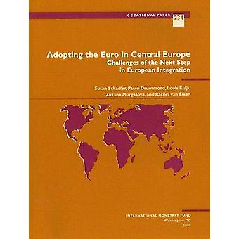Adopting the Euro in Central Europe - Challenges of the Next Step in