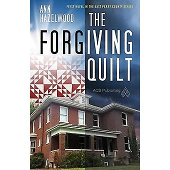 The Forgiving Quilt by Ann Hazelwood - Hazelwood - 9781604604047 Book