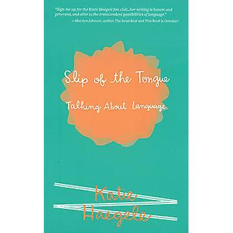 Slip of the Tongue - Talking About Language by Katie Haegele - 9781621