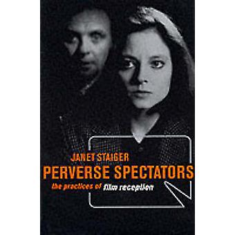 Perverse Spectators - The Practices of Film Reception by Janet Staiger