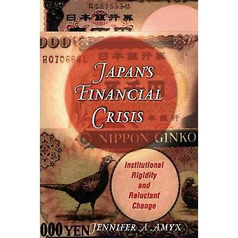 Japan's Financial Crisis - Institutional Rigidity and Reluctant Change