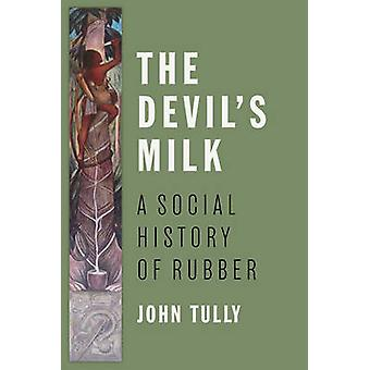 The Devil's Milk - A Social History of Rubber by John Tully - 97815836