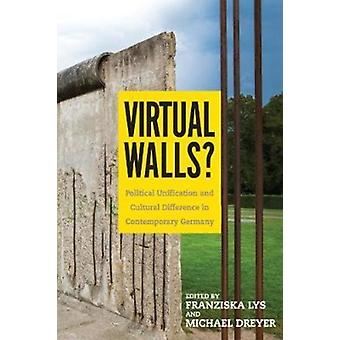 Virtual Walls Political Unification and Cultural Difference in Contemporary Germany by Lys & Franziska