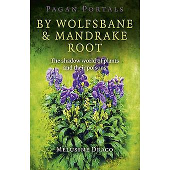Pagan Portals  by Wolfsbane  Mandrake Root by Melusine Draco