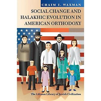 Social Change and Halakhic Evolution in American Orthodoxy by Chaim I Waxman