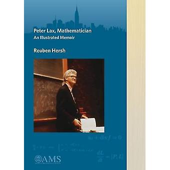 Peter Lax - Mathematician - An Illustrated Memoir by Reuben Hersh - 97