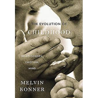 The Evolution of Childhood  Relationships Emotion Mind by Melvin Konner