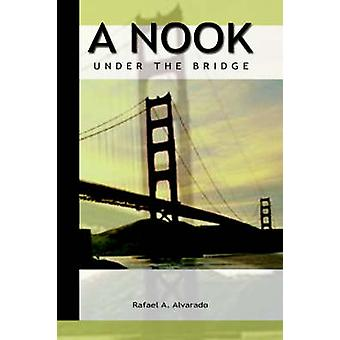 A Nook Under the Bridge by Alvarado & Rafael A.