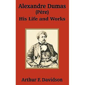 Alexandre Dumas Pre His Life and Works by Davidson & Arthur F.