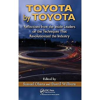 Toyota by Toyota  Reflections from the Inside Leaders on the Techniques That Revolutionized the Industry by Obara & Samuel