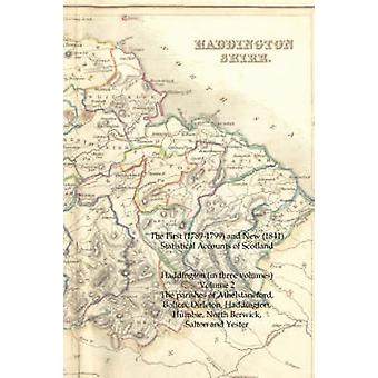 The First 17891799 and New 1841 Statistical Accounts of Scotland Haddington in Three Volumes Volume 2 The Parishes of Athelstaneford Bolton by Sinclair & John