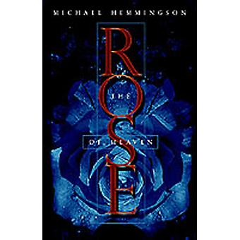 The Rose of Heaven by Hemmingson & Michael