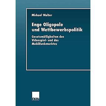Enge Oligopole und Wettbewerbspolitik Gesetzmigkeiten des Videospiel und des Mobilfunkmarktes av Walter & Michael