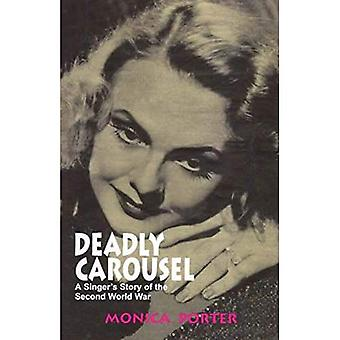 Deadly Carousel: A Singer's Story of the Second World War