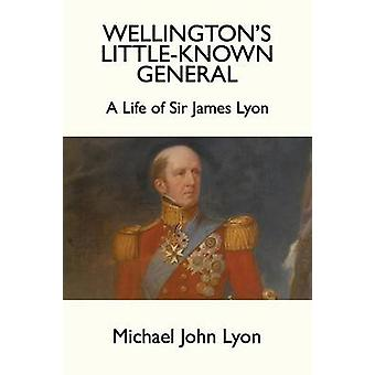 Wellingtons LittleKnown General by Lyon & Michael John