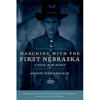 Marching with the First Nebraska A Civil War Diary by Scherneckau & August
