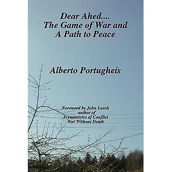 Dear Ahed.... The Game of War and A Path to Peace by Portugheis & Alberto