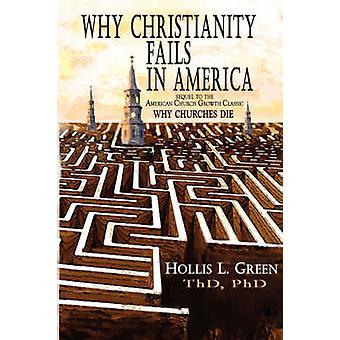 Why Christianity Fails in America by Green & Hollis & Lynn