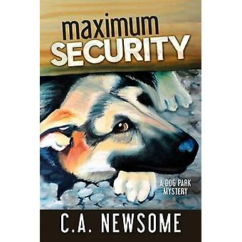 Maximum Security A Dog Park Mystery by Newsome & C. A.