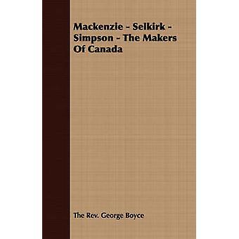 Mackenzie  Selkirk  Simpson  The Makers Of Canada by Boyce & The Rev. George