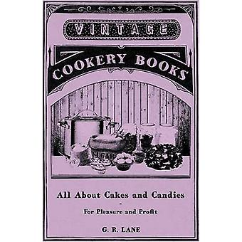 All about Cakes and Candies  For Pleasure and Profit by Lane & G. R.
