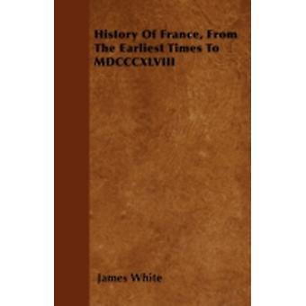 History Of France From The Earliest Times To MDCCCXLVIII by White & James