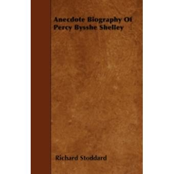 Anecdote Biography Of Percy Bysshe Shelley by Stoddard & Richard