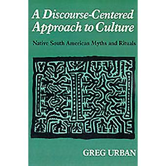 A DiscourseCentered Approach to Culture Native South American Myths and Rituals by Urban & Greg