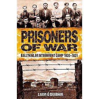 Prisoners of War Ballykinlar Interment Camp 19201921 by O Duibhir & Liam
