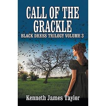 Call of the GrackleBlack Dress Trilogy Volume 3 by Taylor & Kenneth James