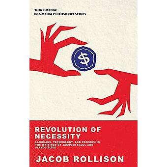 Revolution of Necessity Language Technique and Freedom in the Writings of Jacques Ellul and Slavoj iek by Rollison & Jacob