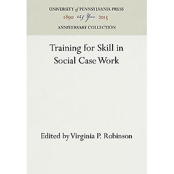 Training for Skill in Social Case Work by Robinson & Virginia P.