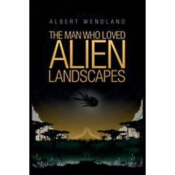 The Man Who Loved Alien Landscapes by Wendland & Albert