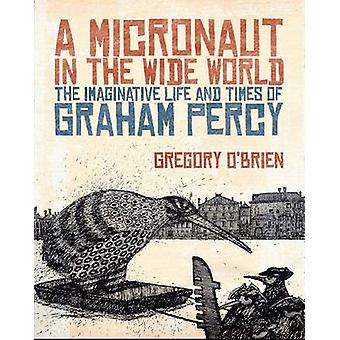 A Micronaut in the Wide World - The Imaginative Life and Times of Grah