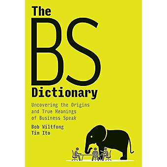 The BS Dictionary - Uncovering the Origins and True Meanings of Busine