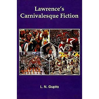 Lawrence'S Carnivalesque Fiction by L. N. Gupta - 9788187169772 Book