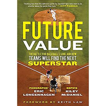 Future Value - The Battle for Baseball's Soul and How Teams Will Find